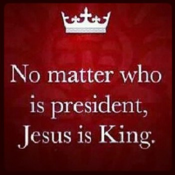 no-matter-who-is-president-jesus-is-king